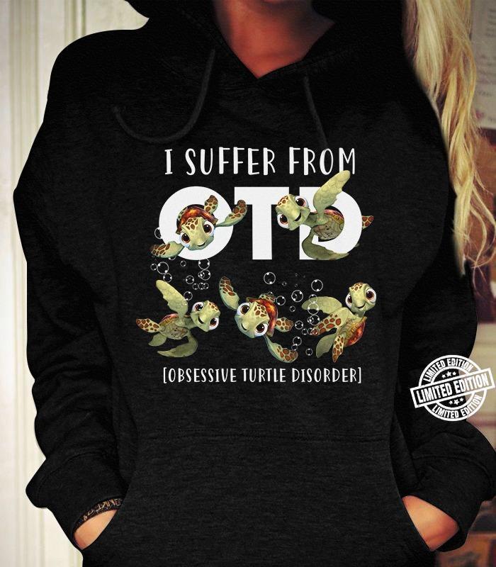 I suffer from otd obsessive turtle disorder shirt