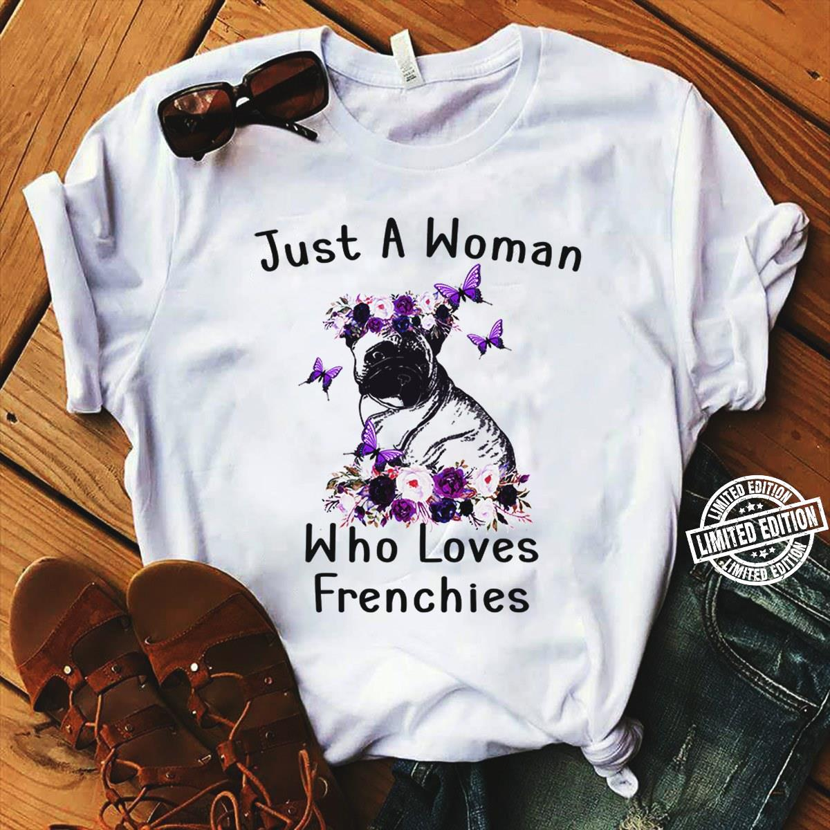 Just a woman who loves Frenchies shirt