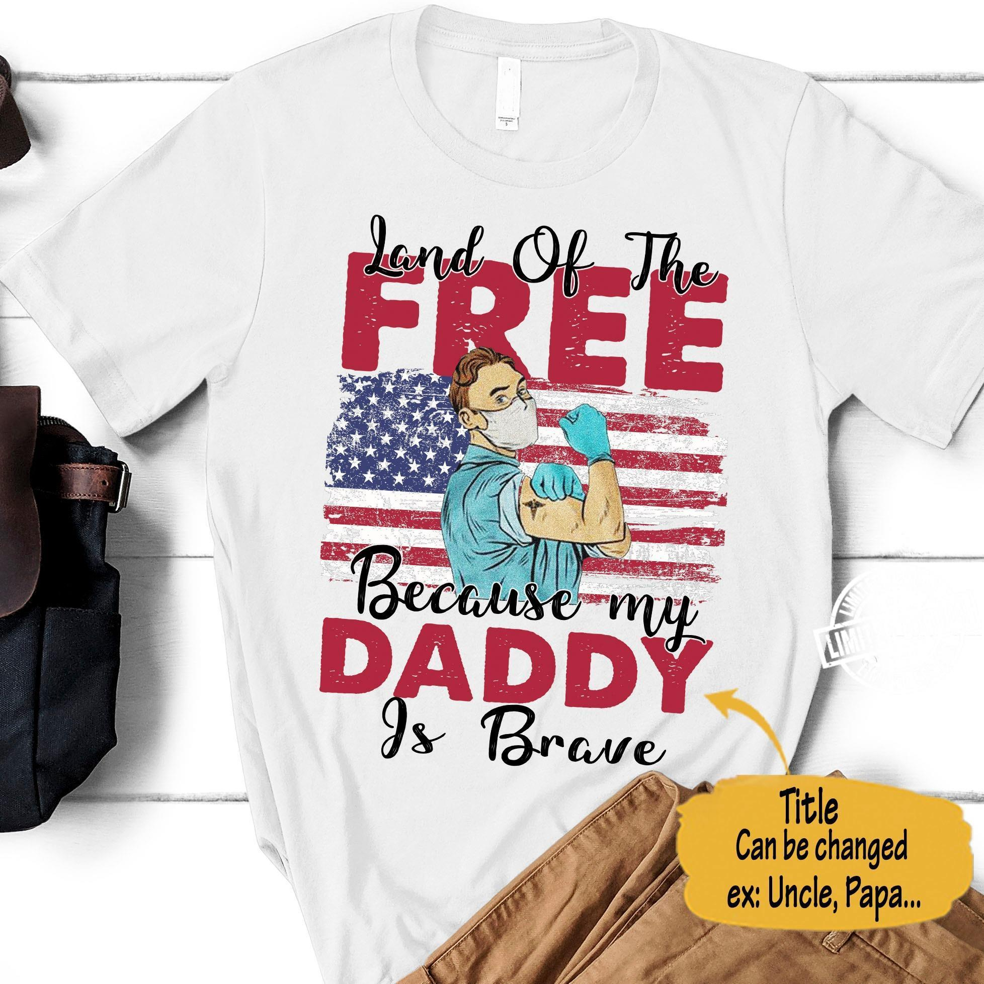 Land of the free because my daddy is brave shirt