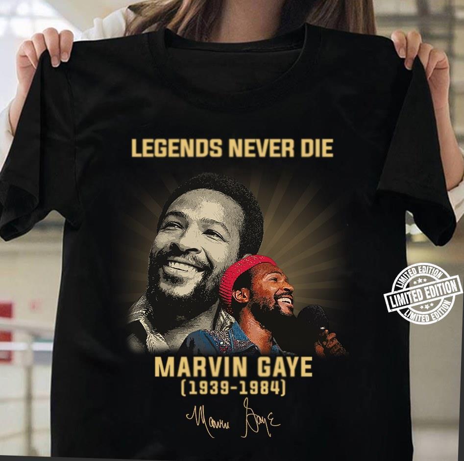 Legends never die marvin gaye 1939-1984 shirt