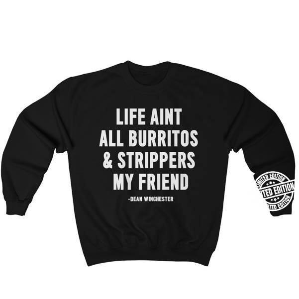 Life aint all burritos and strippers my friend shirt