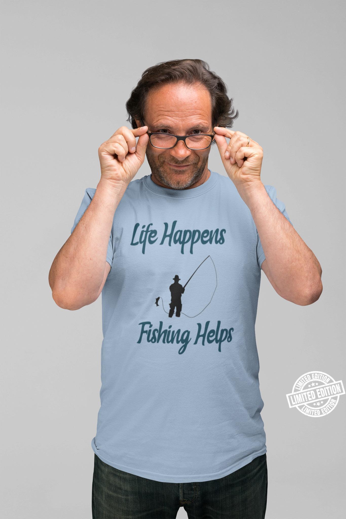 Life happens fishing helps shirt