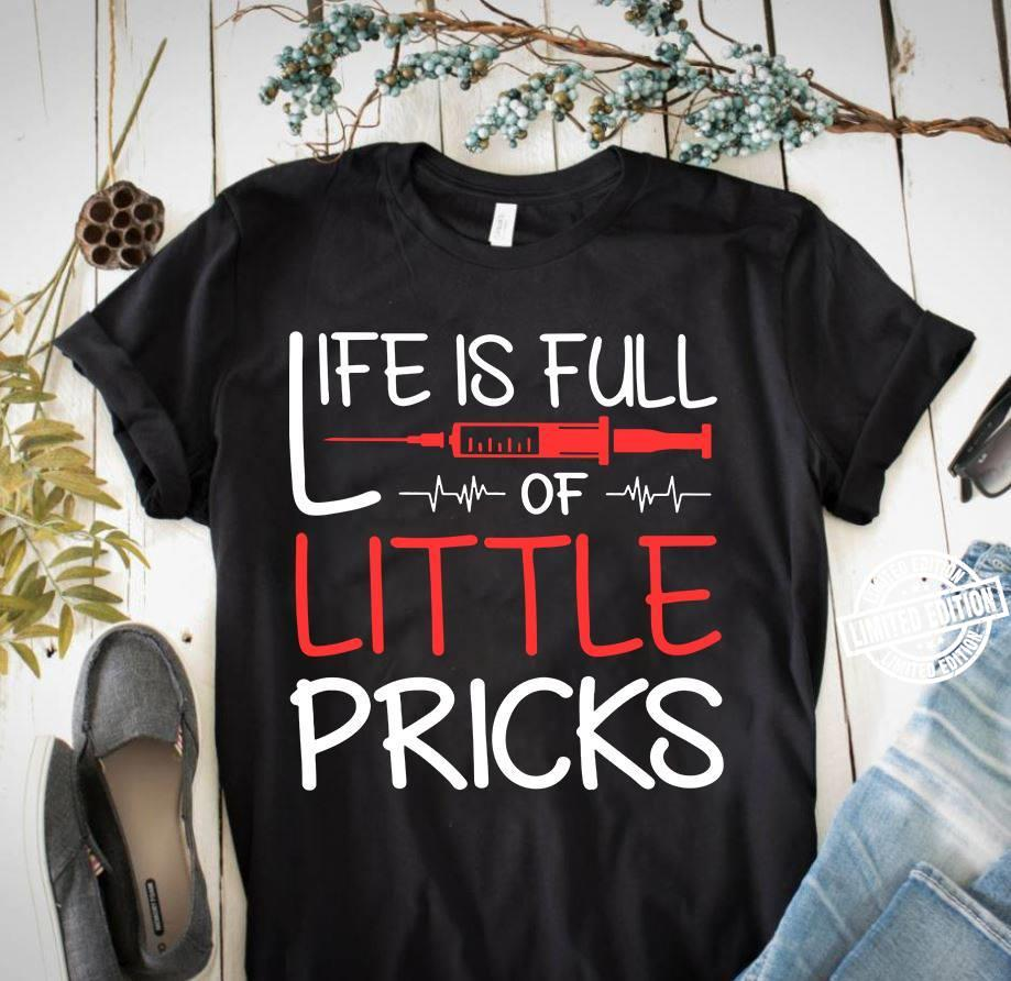 Life is full of little pricks shirt