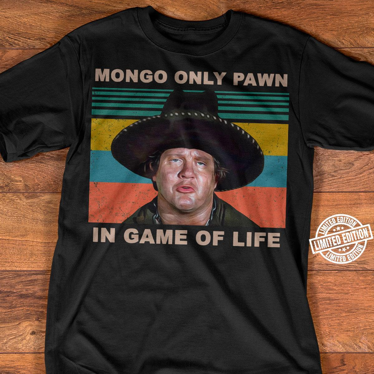 Mongo only pawn in game of life shirt