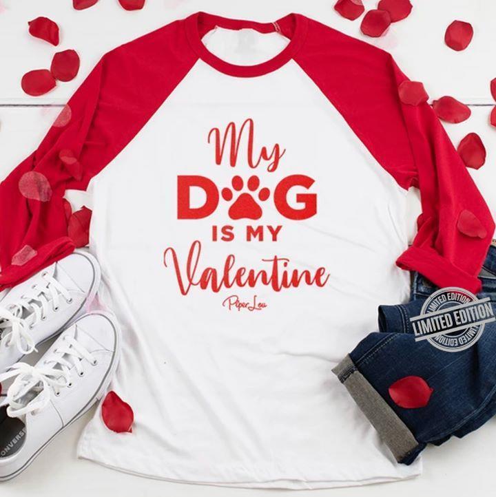 My dog is my valentine shirt
