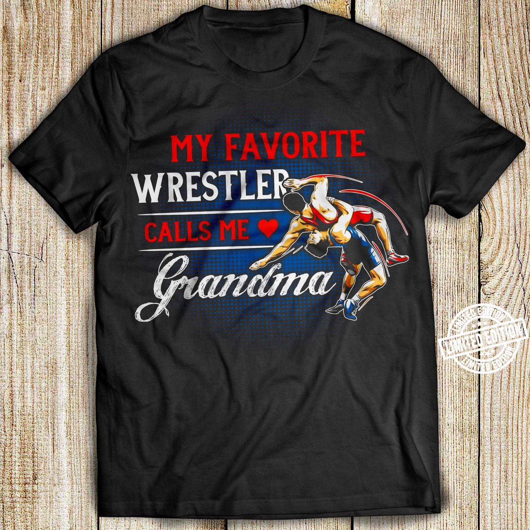 My favorite wrester calls me grandma shirt
