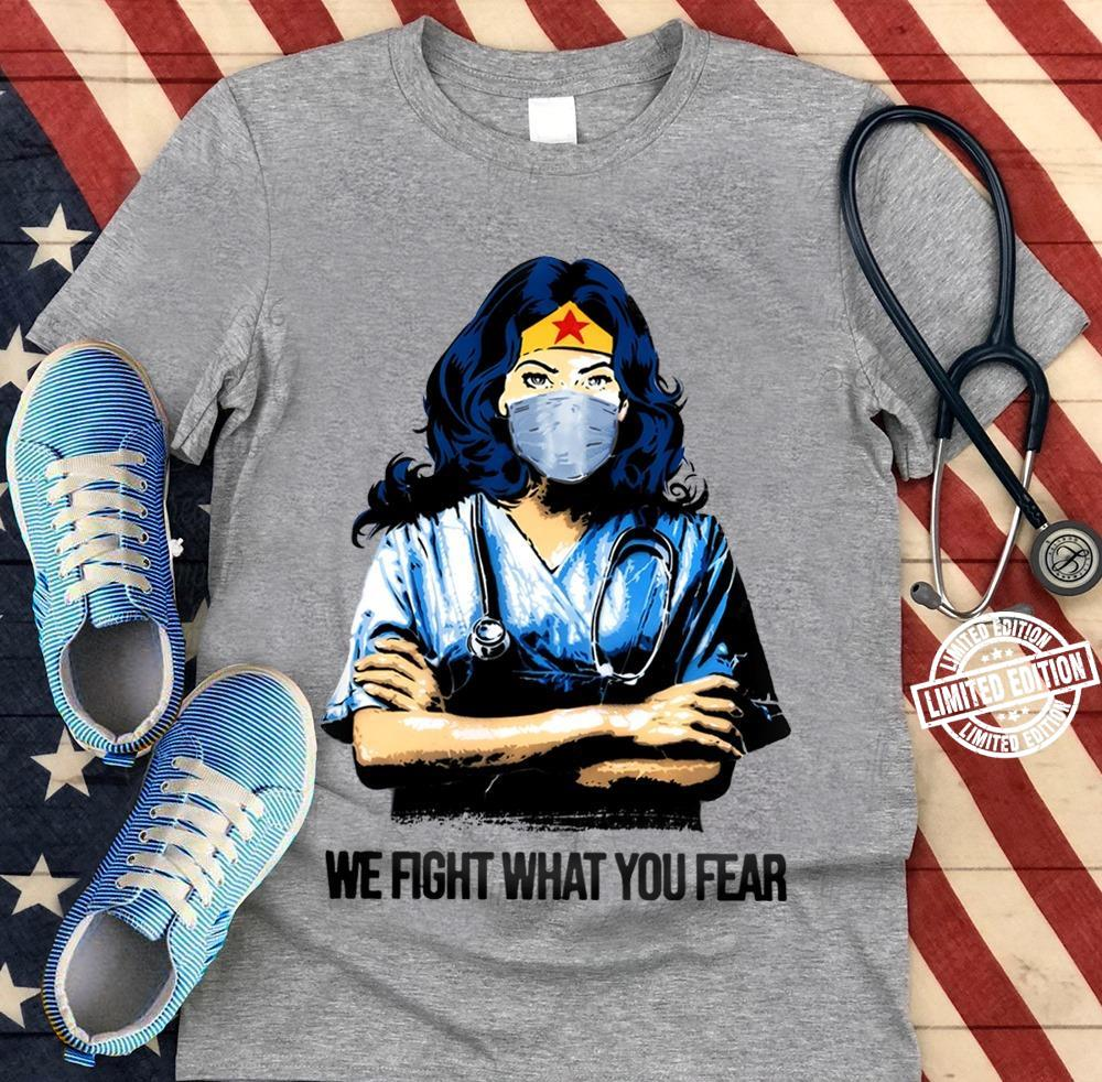 Nurse We fight what you fear shirt