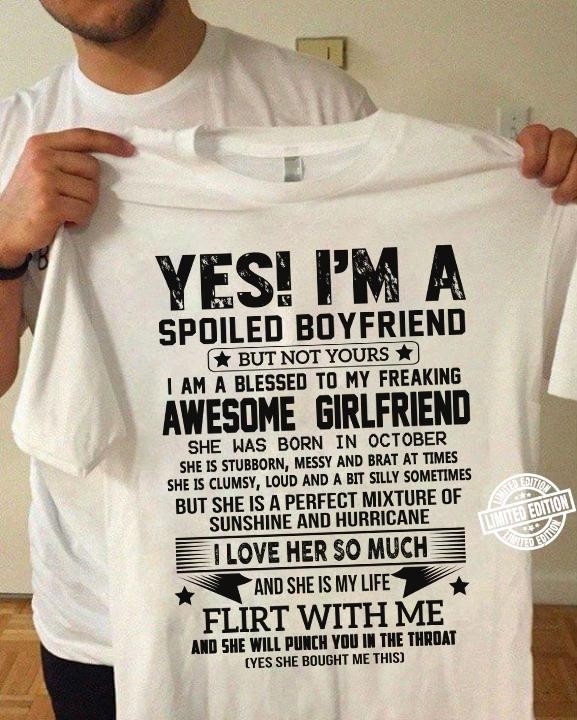 Yes I'm a spoiled boyfriend but not yours I am a blessed to my freaking awesome girlfriend shirt