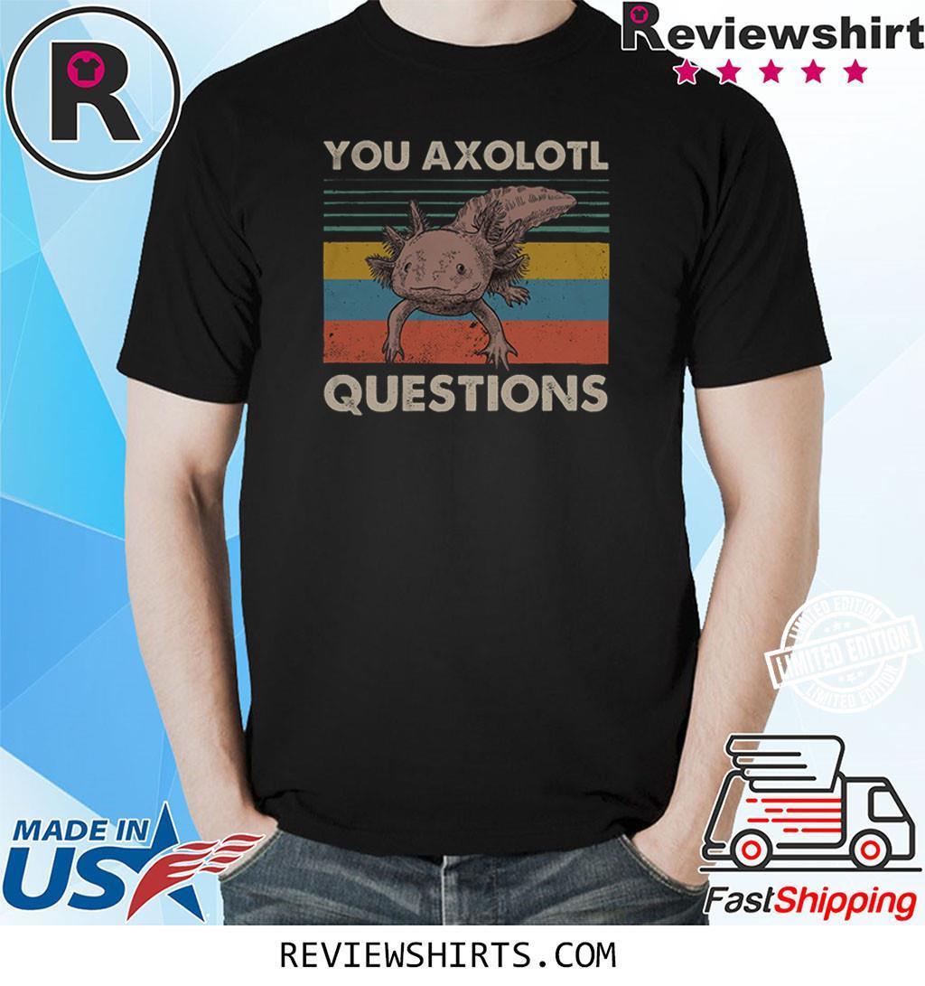 You Axolotl Questions Vintage Shirt Ambystoma Mexicanum Walking Fish Shirt